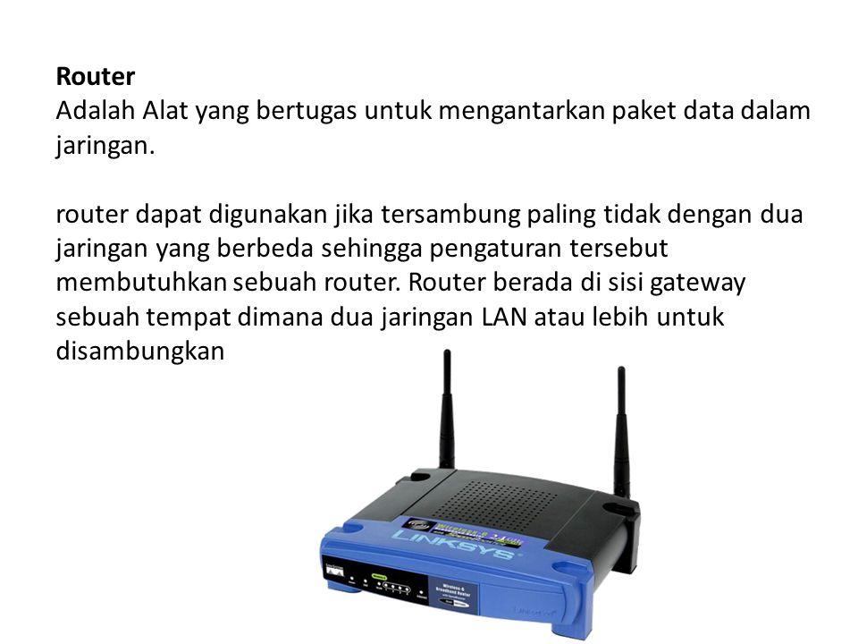 Router Adalah Alat yang bertugas untuk mengantarkan paket data dalam jaringan. router dapat digunakan jika tersambung paling tidak dengan dua jaringan
