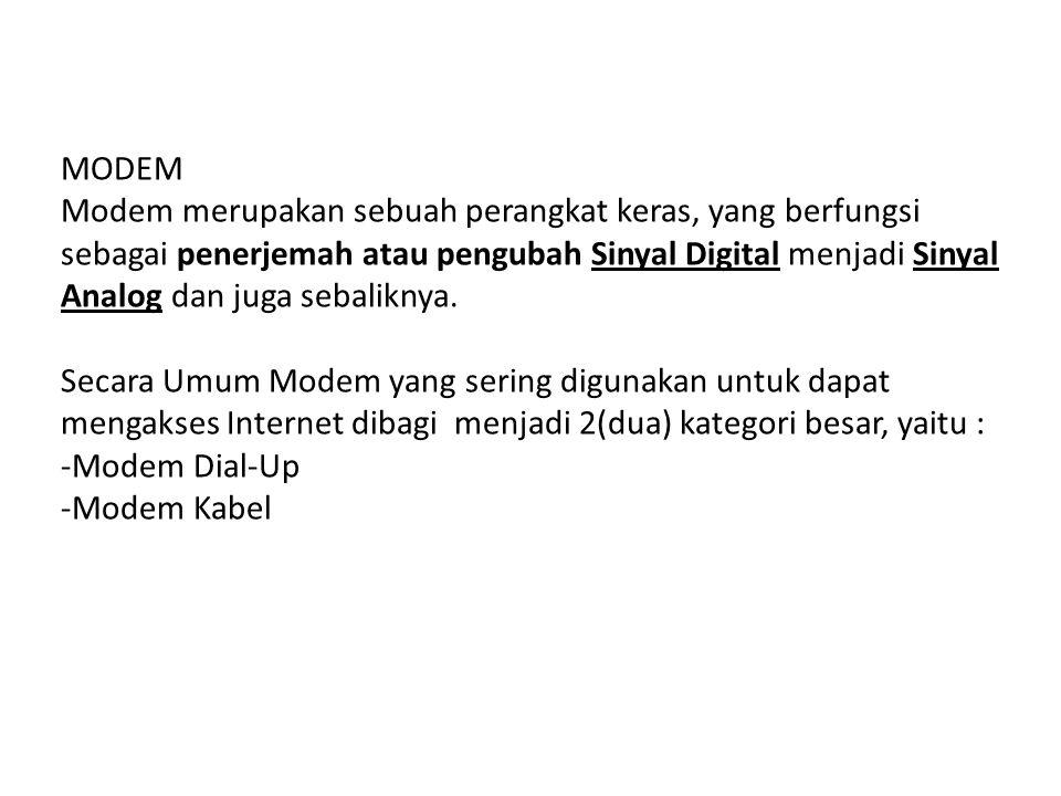 MODEM Modem merupakan sebuah perangkat keras, yang berfungsi sebagai penerjemah atau pengubah Sinyal Digital menjadi Sinyal Analog dan juga sebaliknya