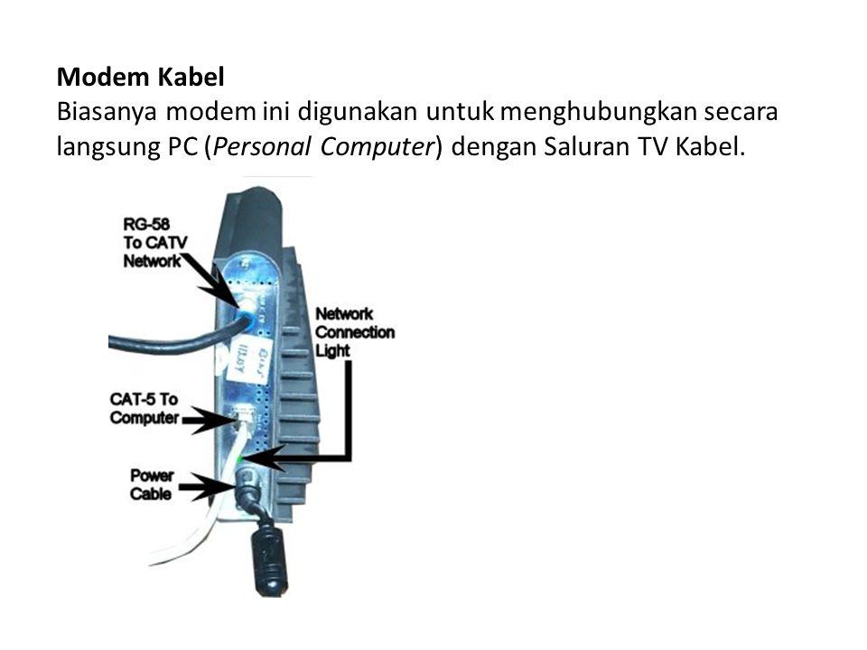 Modem Kabel Biasanya modem ini digunakan untuk menghubungkan secara langsung PC (Personal Computer) dengan Saluran TV Kabel.