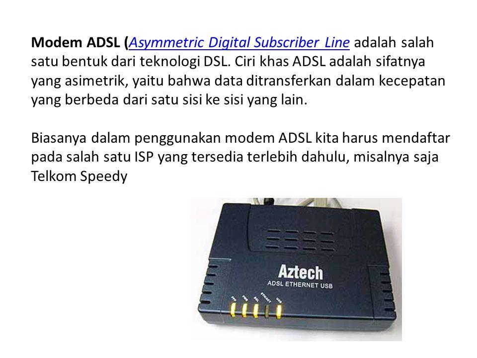 Modem ADSL (Asymmetric Digital Subscriber Line adalah salah satu bentuk dari teknologi DSL. Ciri khas ADSL adalah sifatnya yang asimetrik, yaitu bahwa