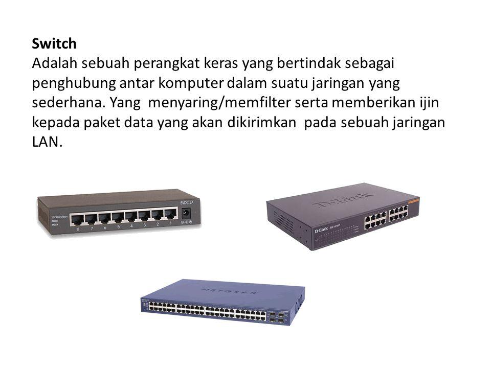 Switch Adalah sebuah perangkat keras yang bertindak sebagai penghubung antar komputer dalam suatu jaringan yang sederhana. Yang menyaring/memfilter se