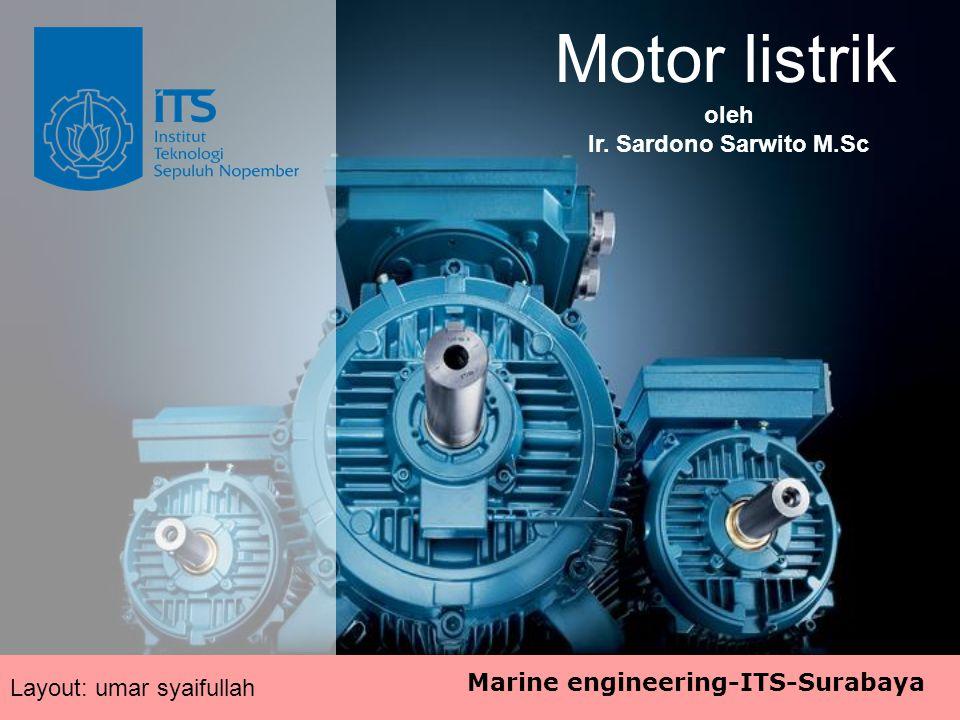 Motor listrik Layout: umar syaifullah oleh Ir. Sardono Sarwito M.Sc Marine engineering-ITS-Surabaya