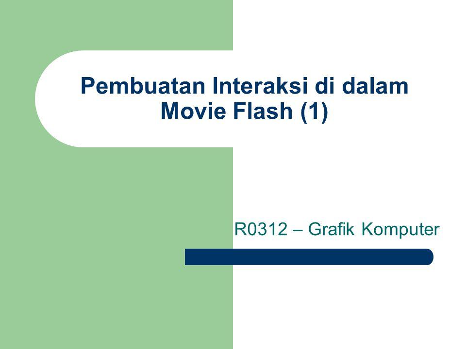 Pembuatan Interaksi di dalam Movie Flash (1) R0312 – Grafik Komputer