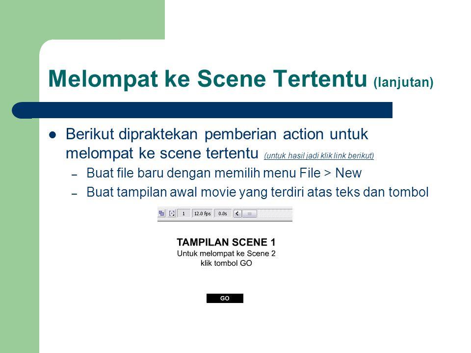  Berikut dipraktekan pemberian action untuk melompat ke scene tertentu (untuk hasil jadi klik link berikut) (untuk hasil jadi klik link berikut) – Bu