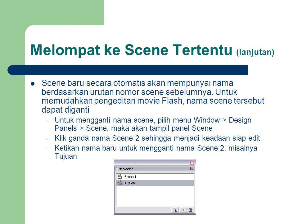 Melompat ke Scene Tertentu (lanjutan)  Scene baru secara otomatis akan mempunyai nama berdasarkan urutan nomor scene sebelumnya. Untuk memudahkan pen