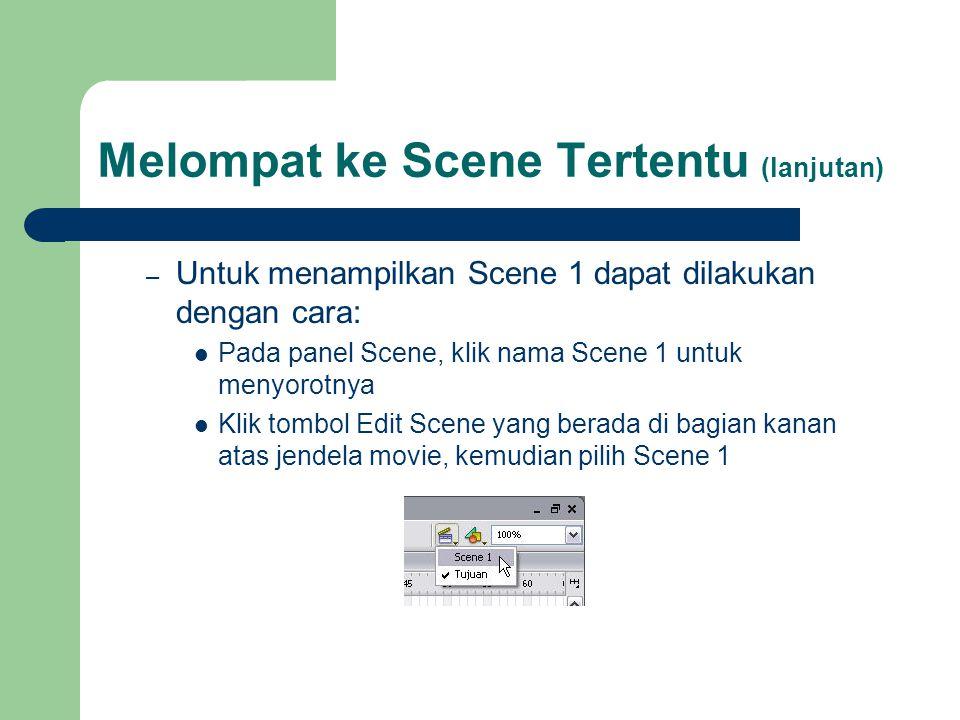 Melompat ke Scene Tertentu (lanjutan) – Untuk menampilkan Scene 1 dapat dilakukan dengan cara:  Pada panel Scene, klik nama Scene 1 untuk menyorotnya