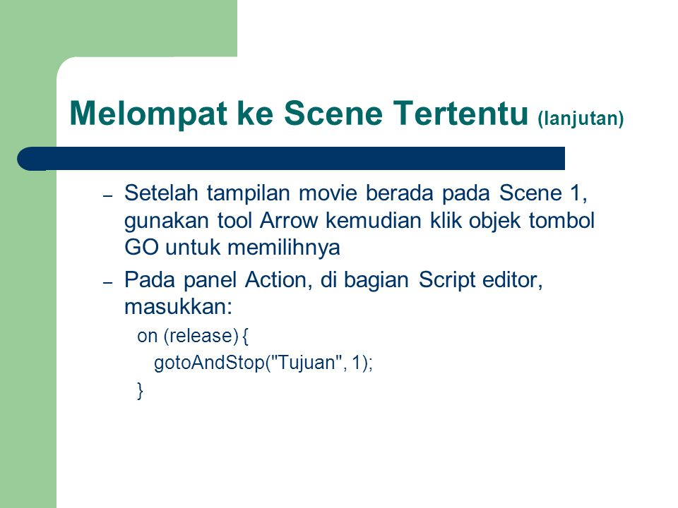 Melompat ke Scene Tertentu (lanjutan) – Setelah tampilan movie berada pada Scene 1, gunakan tool Arrow kemudian klik objek tombol GO untuk memilihnya