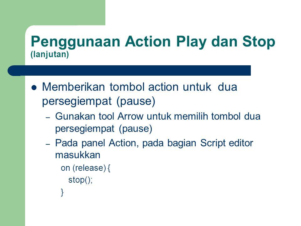 Penggunaan Action Play dan Stop (lanjutan)  Memberikan tombol action untuk dua persegiempat (pause) – Gunakan tool Arrow untuk memilih tombol dua per