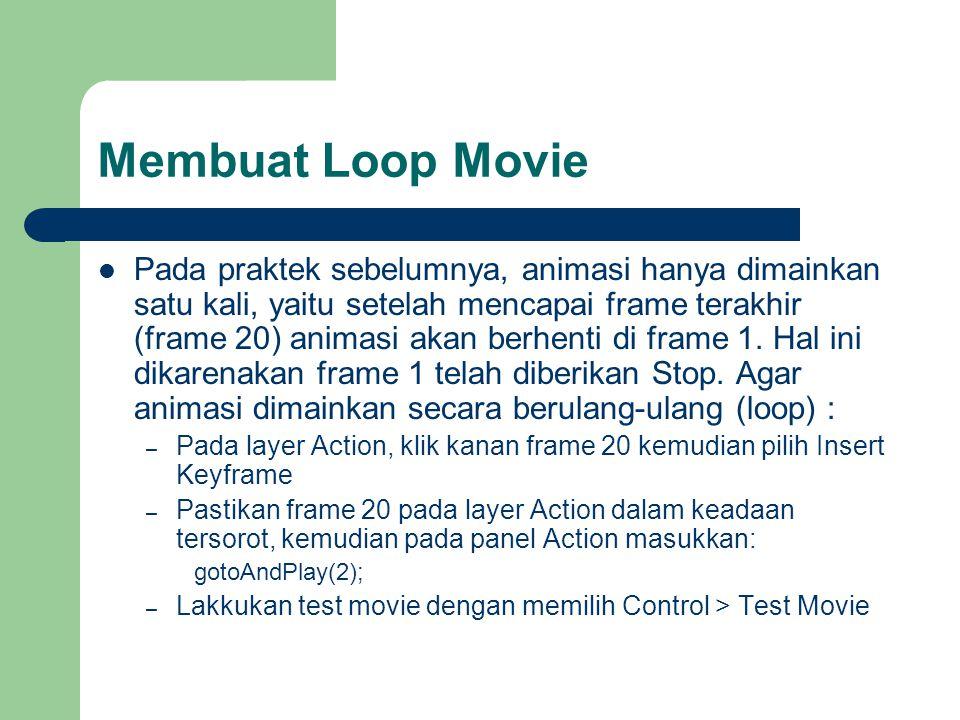 Membuat Loop Movie  Pada praktek sebelumnya, animasi hanya dimainkan satu kali, yaitu setelah mencapai frame terakhir (frame 20) animasi akan berhent