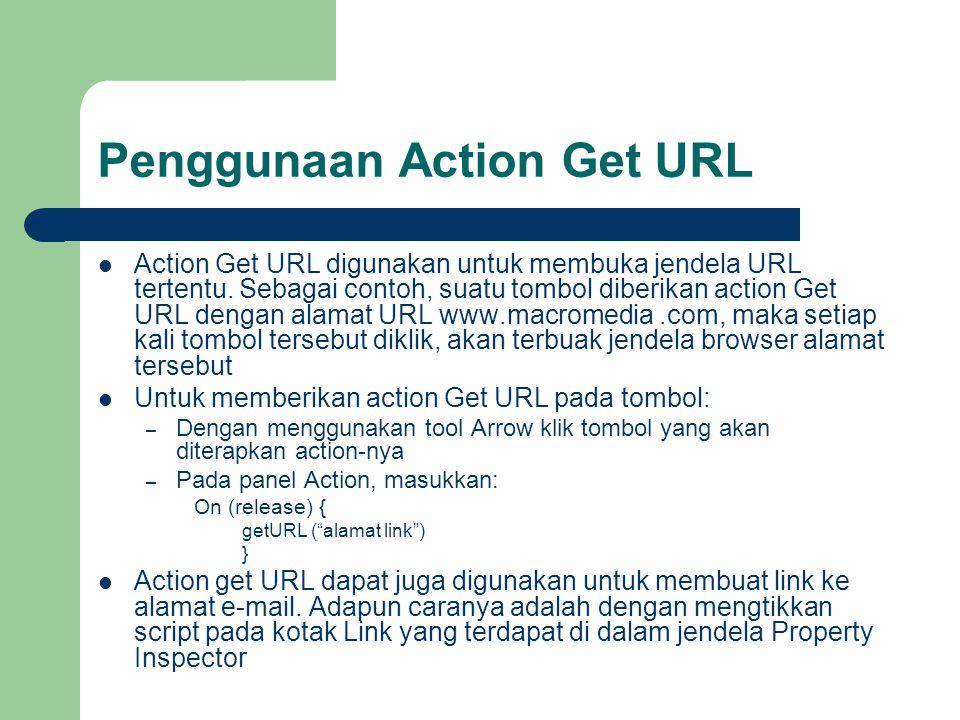 Penggunaan Action Get URL  Action Get URL digunakan untuk membuka jendela URL tertentu. Sebagai contoh, suatu tombol diberikan action Get URL dengan