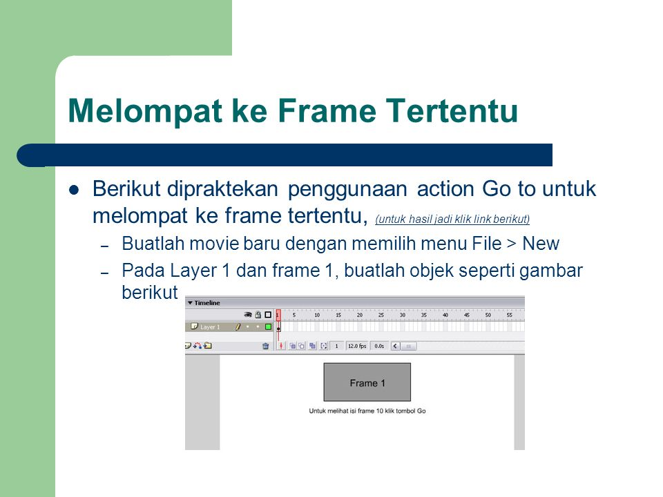 Melompat ke Frame Tertentu  Berikut dipraktekan penggunaan action Go to untuk melompat ke frame tertentu, (untuk hasil jadi klik link berikut) (untuk