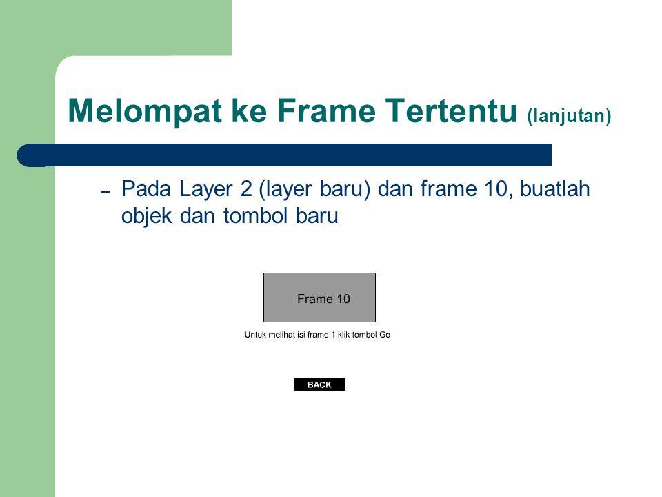 Melompat ke Frame Tertentu (lanjutan) – Pada Layer 2 (layer baru) dan frame 10, buatlah objek dan tombol baru