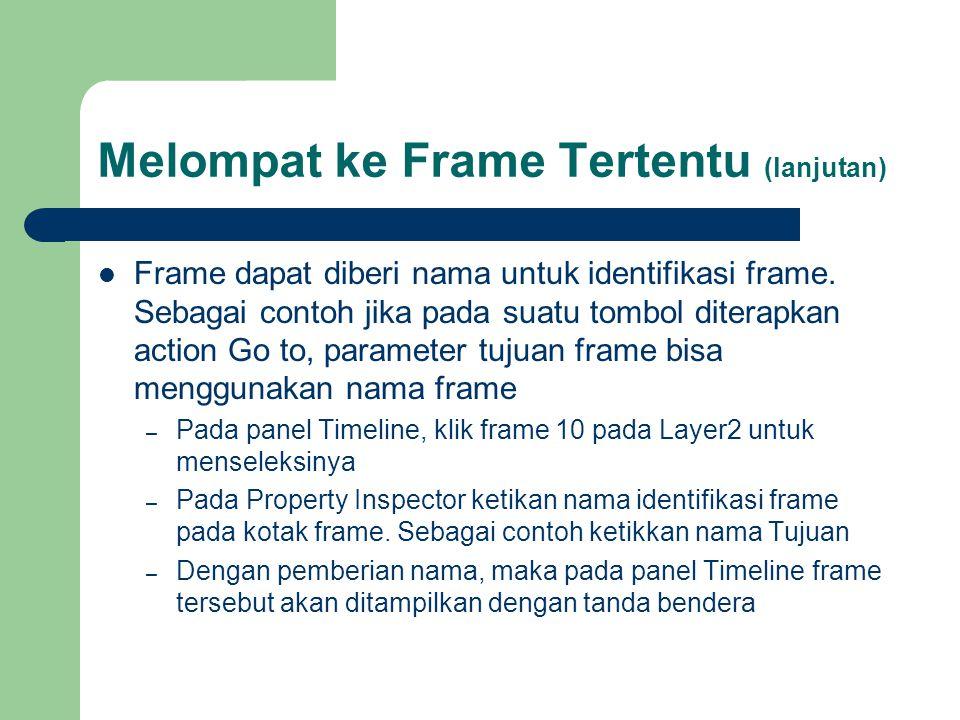 Melompat ke Frame Tertentu (lanjutan)  Frame dapat diberi nama untuk identifikasi frame. Sebagai contoh jika pada suatu tombol diterapkan action Go t