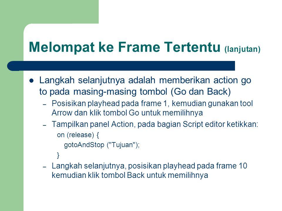  Langkah selanjutnya adalah memberikan action go to pada masing-masing tombol (Go dan Back) – Posisikan playhead pada frame 1, kemudian gunakan tool