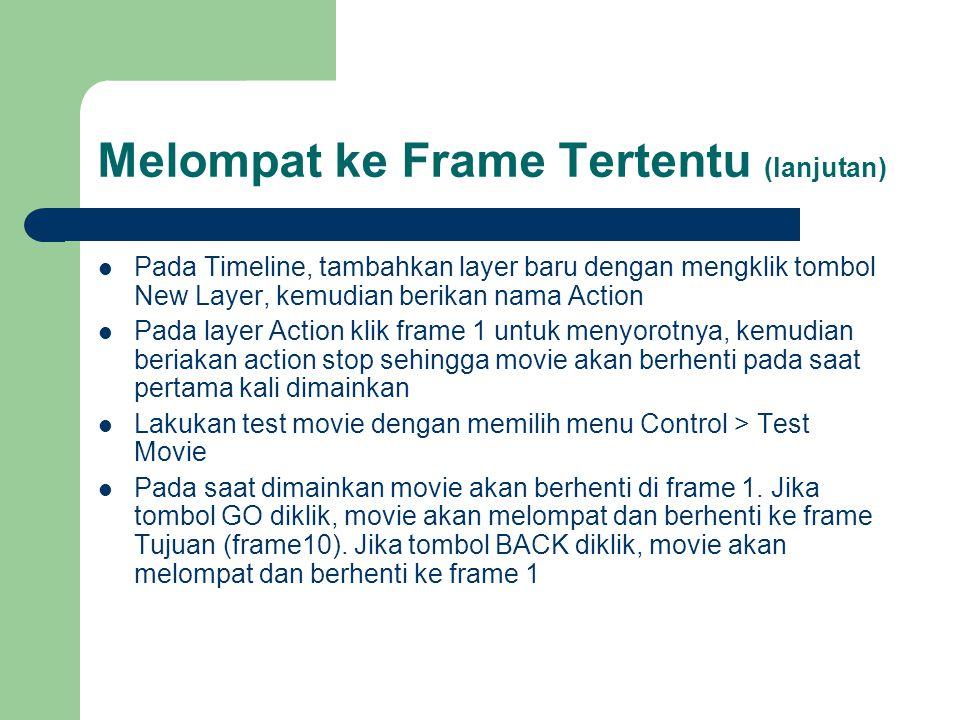 Melompat ke Frame Tertentu (lanjutan)  Pada Timeline, tambahkan layer baru dengan mengklik tombol New Layer, kemudian berikan nama Action  Pada laye