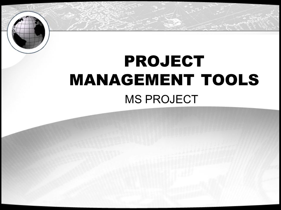 PROJECT MANAGEMENT TOOLS MS PROJECT