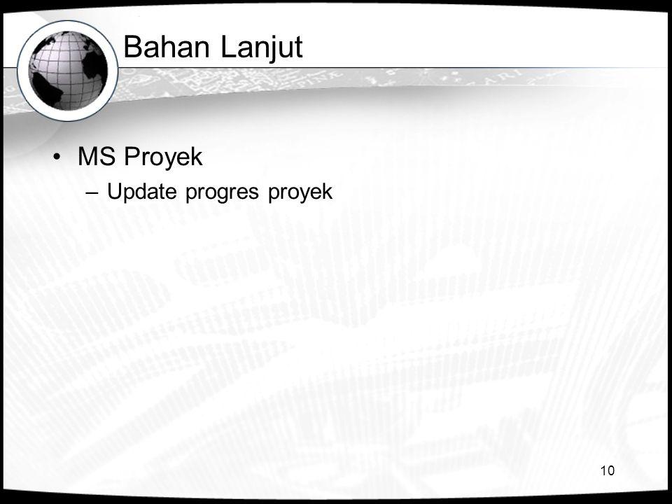 10 Bahan Lanjut •MS Proyek –Update progres proyek
