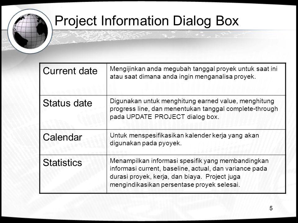 5 Project Information Dialog Box Current date Mengijinkan anda megubah tanggal proyek untuk saat ini atau saat dimana anda ingin menganalisa proyek.