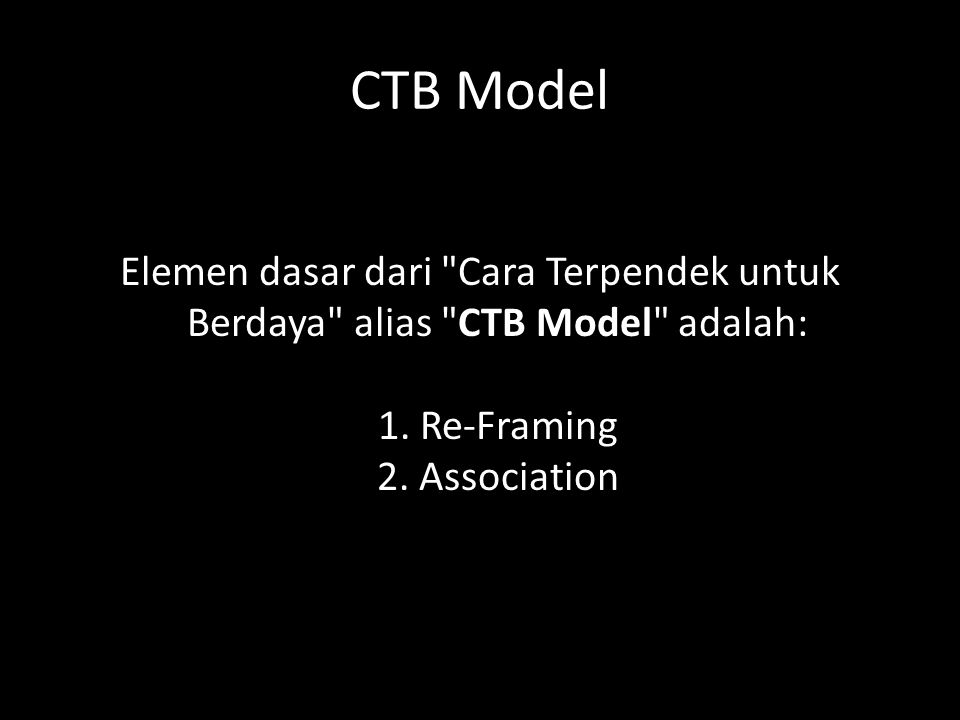 CTB Model Elemen dasar dari Cara Terpendek untuk Berdaya alias CTB Model adalah: 1.