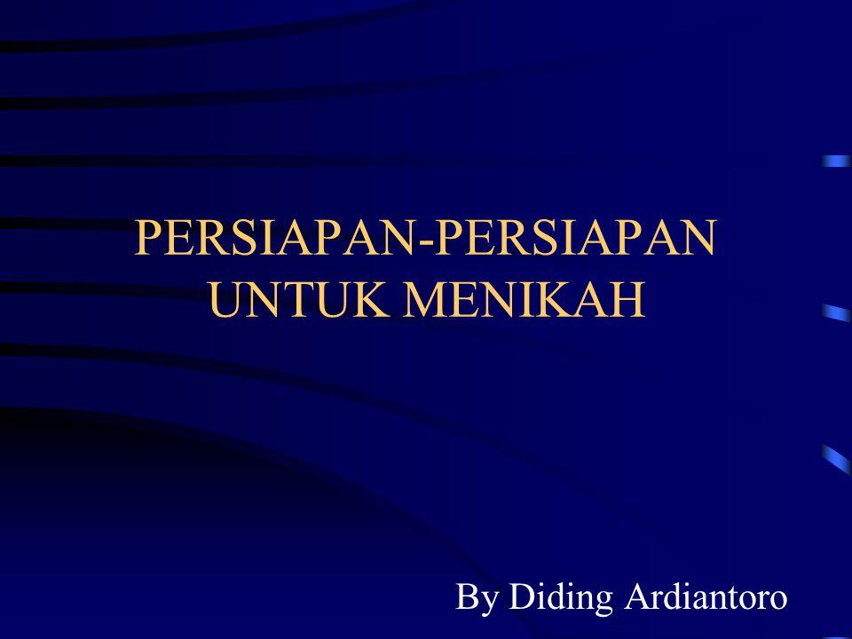 PERSIAPAN-PERSIAPAN UNTUK MENIKAH By Diding Ardiantoro