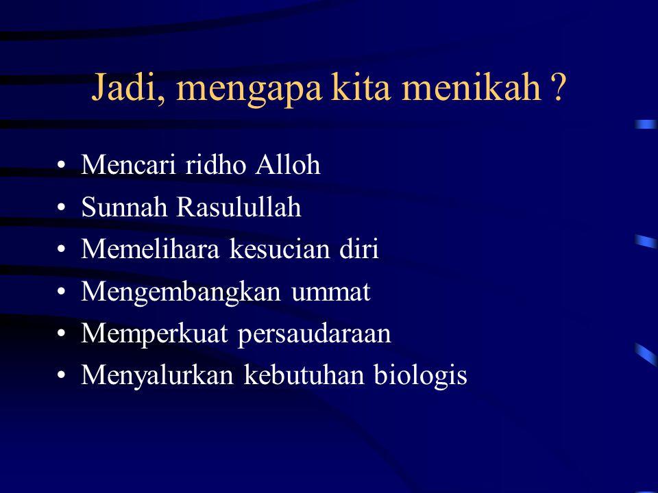 Jadi, mengapa kita menikah ? •M•Mencari ridho Alloh •S•Sunnah Rasulullah •M•Memelihara kesucian diri •M•Mengembangkan ummat •M•Memperkuat persaudaraan