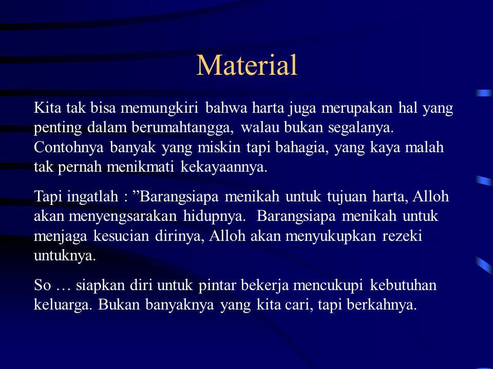 Material Kita tak bisa memungkiri bahwa harta juga merupakan hal yang penting dalam berumahtangga, walau bukan segalanya. Contohnya banyak yang miskin
