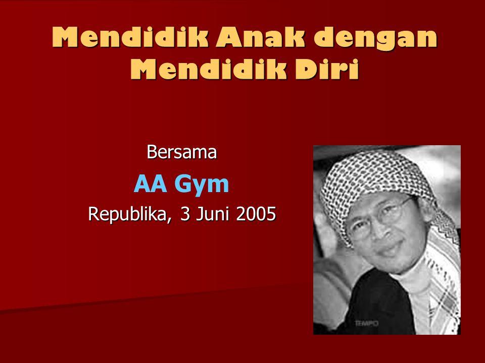 Mendidik Anak dengan Mendidik Diri Bersama AA Gym Republika, 3 Juni 2005