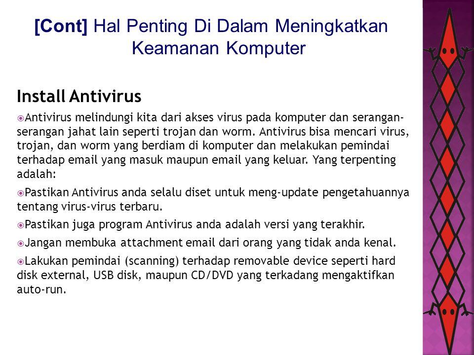 [Cont] Hal Penting Di Dalam Meningkatkan Keamanan Komputer Install Antivirus  Antivirus melindungi kita dari akses virus pada komputer dan serangan-