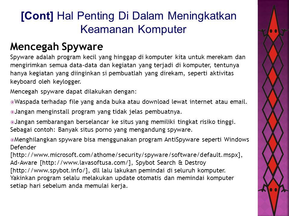 [Cont] Hal Penting Di Dalam Meningkatkan Keamanan Komputer Mencegah Spyware Spyware adalah program kecil yang hinggap di komputer kita untuk merekam d