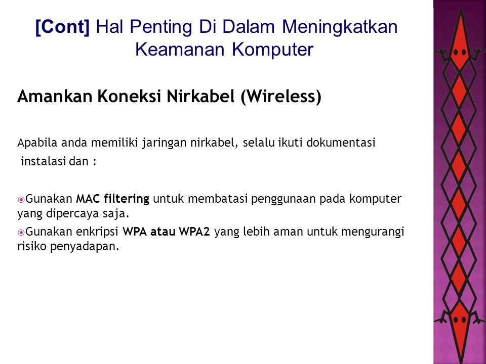 [Cont] Hal Penting Di Dalam Meningkatkan Keamanan Komputer Amankan Koneksi Nirkabel (Wireless) Apabila anda memiliki jaringan nirkabel, selalu ikuti d