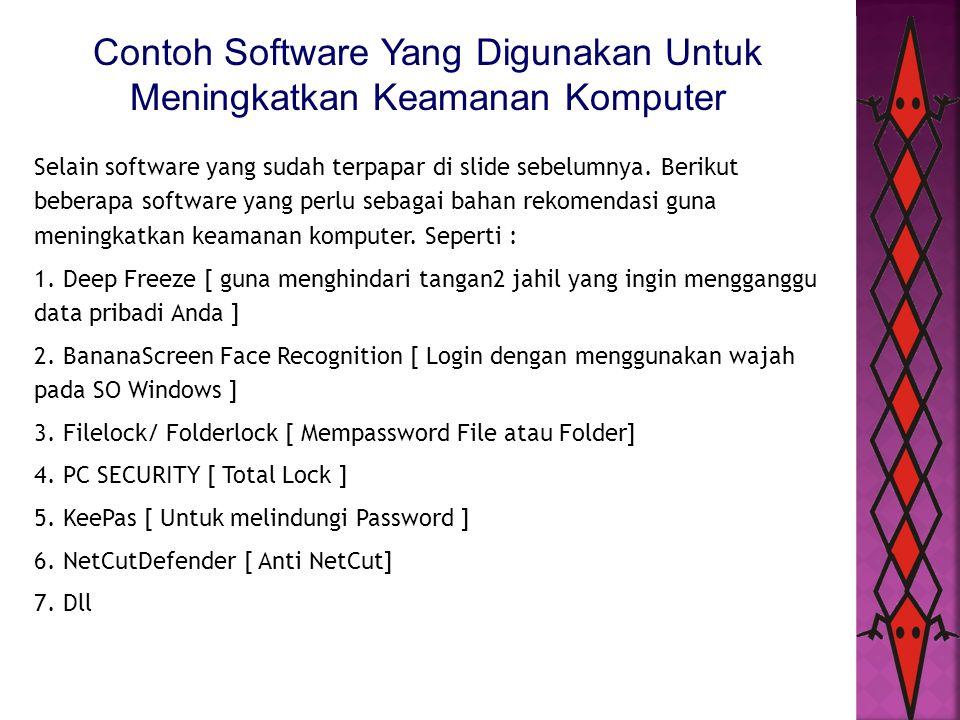 Contoh Software Yang Digunakan Untuk Meningkatkan Keamanan Komputer Selain software yang sudah terpapar di slide sebelumnya. Berikut beberapa software