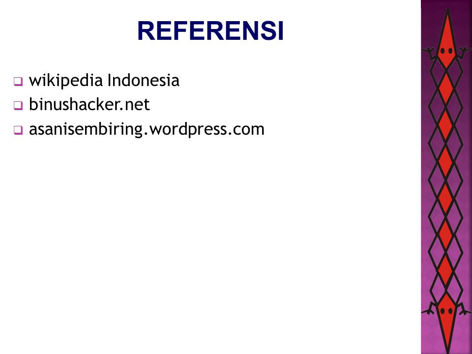 REFERENSI  wikipedia Indonesia  binushacker.net  asanisembiring.wordpress.com