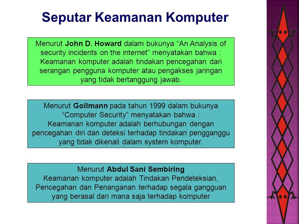 """Seputar Keamanan Komputer Menurut John D. Howard dalam bukunya """"An Analysis of security incidents on the internet"""" menyatakan bahwa : Keamanan kompute"""