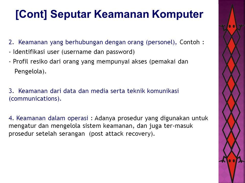 [Cont] Seputar Keamanan Komputer 2. Keamanan yang berhubungan dengan orang (personel), Contoh : - Identifikasi user (username dan password) - Profil r