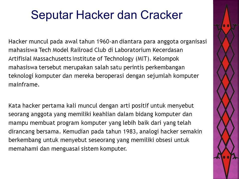 [Cont] Seputar Hacker dan Cracker Hacker adalah sebutan untuk mereka yang memberikan sumbangan yang bermanfaat kepada jaringan komputer, membuat program kecil dan membagikannya dengan orang-orang di Internet.