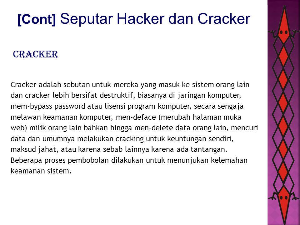 [Cont] Seputar Hacker dan Cracker Cracker adalah sebutan untuk mereka yang masuk ke sistem orang lain dan cracker lebih bersifat destruktif, biasanya