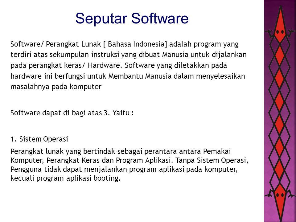 Seputar Software Software/ Perangkat Lunak [ Bahasa Indonesia] adalah program yang terdiri atas sekumpulan instruksi yang dibuat Manusia untuk dijalan
