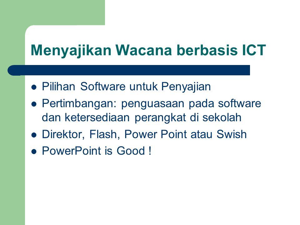 Menyajikan Wacana berbasis ICT  Pilihan Software untuk Penyajian  Pertimbangan: penguasaan pada software dan ketersediaan perangkat di sekolah  Dir