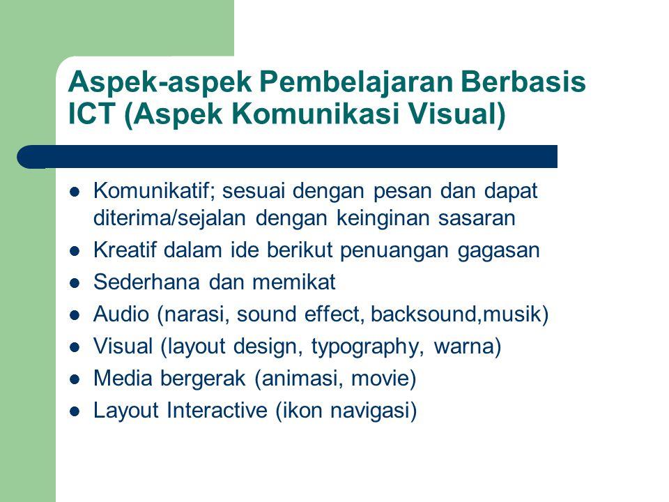 Aspek-aspek Pembelajaran Berbasis ICT (Aspek Komunikasi Visual)  Komunikatif; sesuai dengan pesan dan dapat diterima/sejalan dengan keinginan sasaran