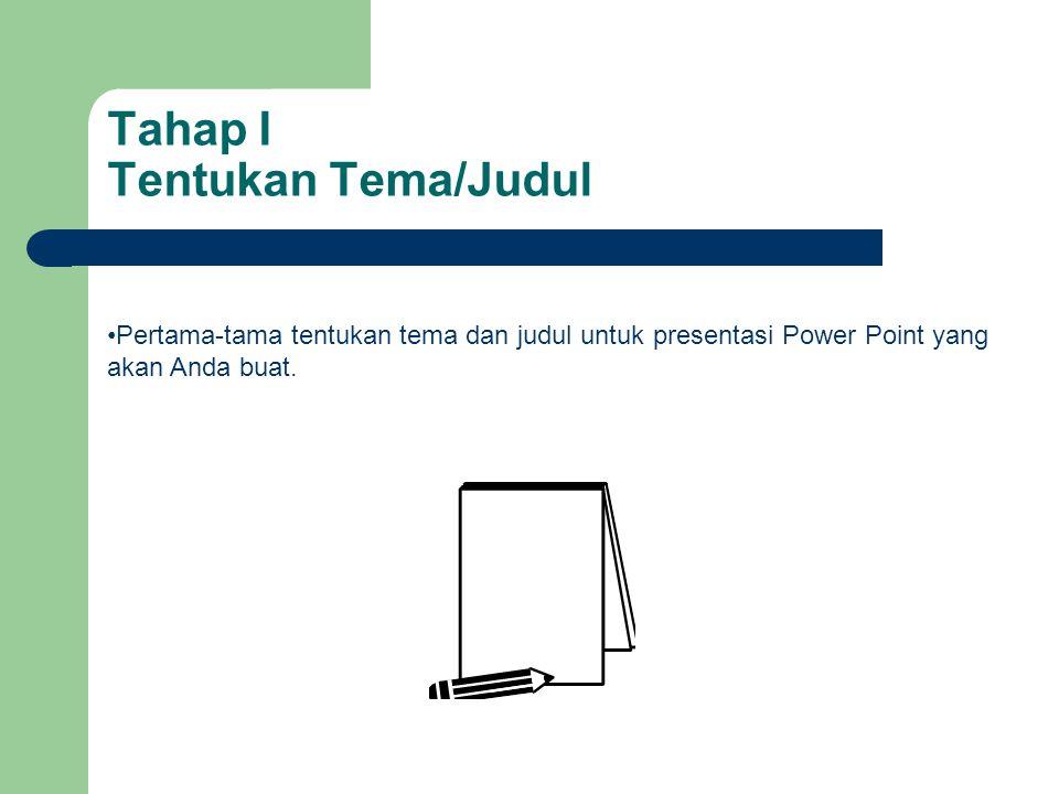 Tahap I Tentukan Tema/Judul •Pertama-tama tentukan tema dan judul untuk presentasi Power Point yang akan Anda buat.