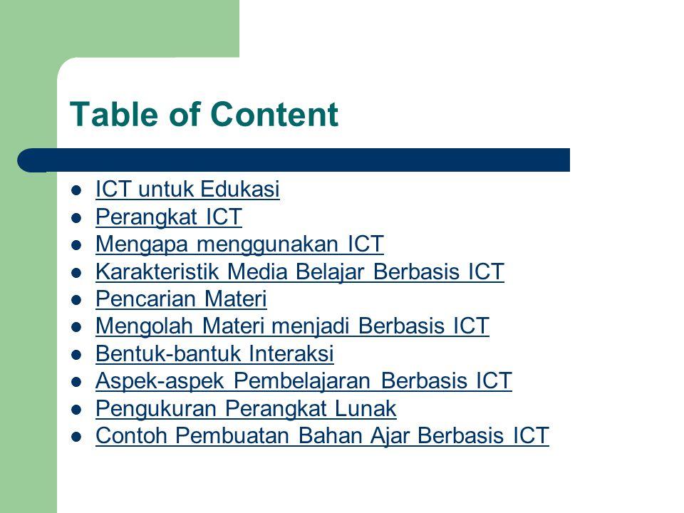 Table of Content  ICT untuk Edukasi ICT untuk Edukasi  Perangkat ICT Perangkat ICT  Mengapa menggunakan ICT Mengapa menggunakan ICT  Karakteristik