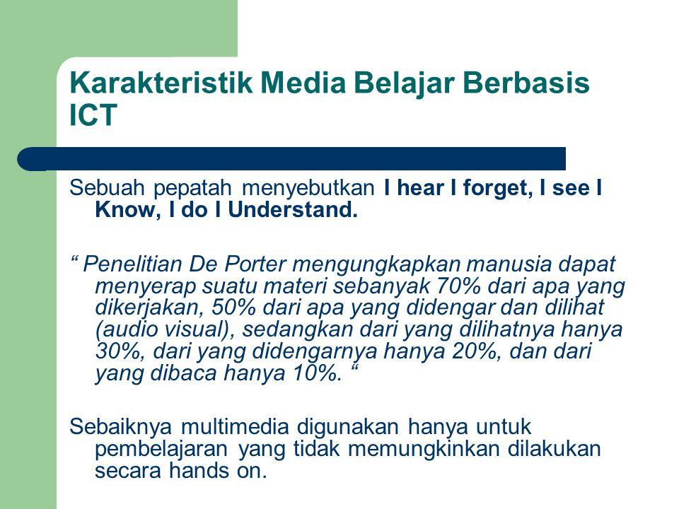 "Karakteristik Media Belajar Berbasis ICT Sebuah pepatah menyebutkan I hear I forget, I see I Know, I do I Understand. "" Penelitian De Porter mengungka"