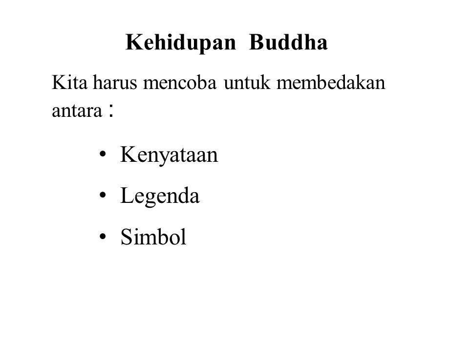 Kehidupan Buddha Kita harus mencoba untuk membedakan antara : • Kenyataan • Legenda • Simbol This will avoid confusion and allow us to better understa