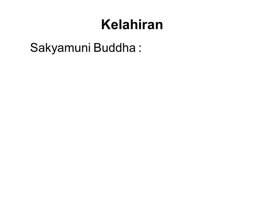 Kelahiran Sakyamuni Buddha : Sakya is the clan name and also the name of the region where the Buddha was born.