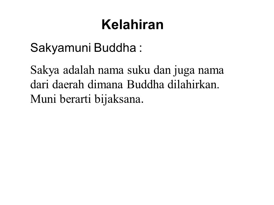 Kelahiran Sakyamuni Buddha : Sakya adalah nama suku dan juga nama dari daerah dimana Buddha dilahirkan. Muni berarti bijaksana. Therefore, Sakyamuni m