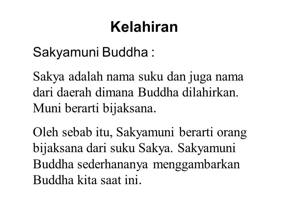 Kelahiran Sakyamuni Buddha : Sakya adalah nama suku dan juga nama dari daerah dimana Buddha dilahirkan. Muni berarti bijaksana. Oleh sebab itu, Sakyam