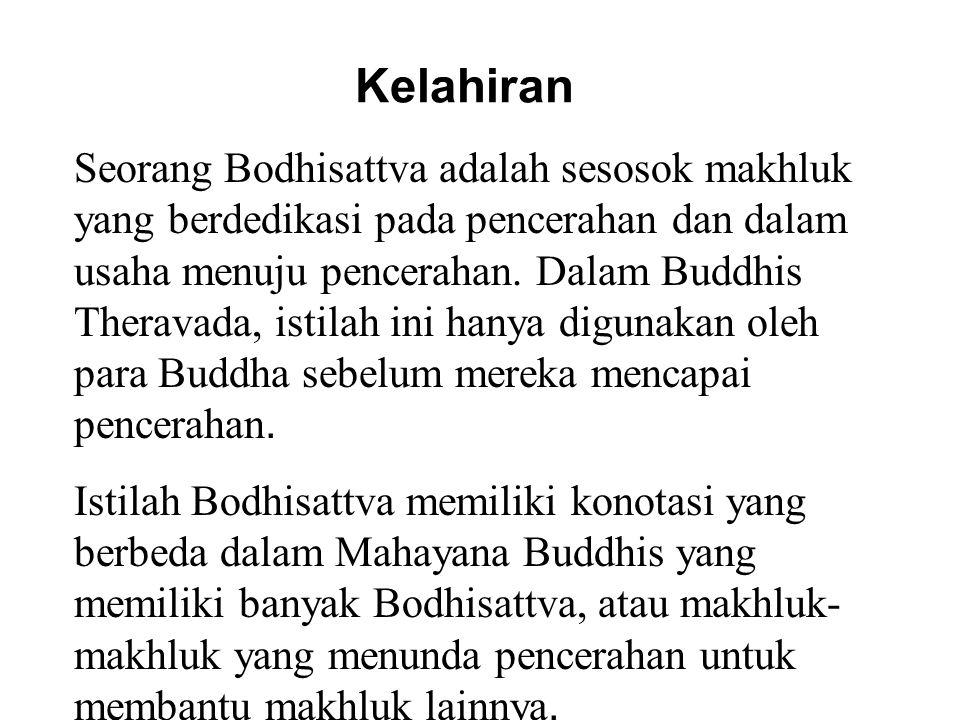 Kelahiran Seorang Bodhisattva adalah sesosok makhluk yang berdedikasi pada pencerahan dan dalam usaha menuju pencerahan. Dalam Buddhis Theravada, isti