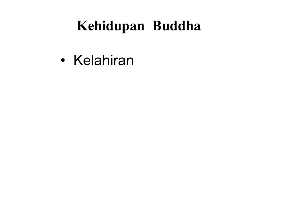 Kehidupan Buddha • Kelahiran • Early years • Renunciation • After Enlightenment
