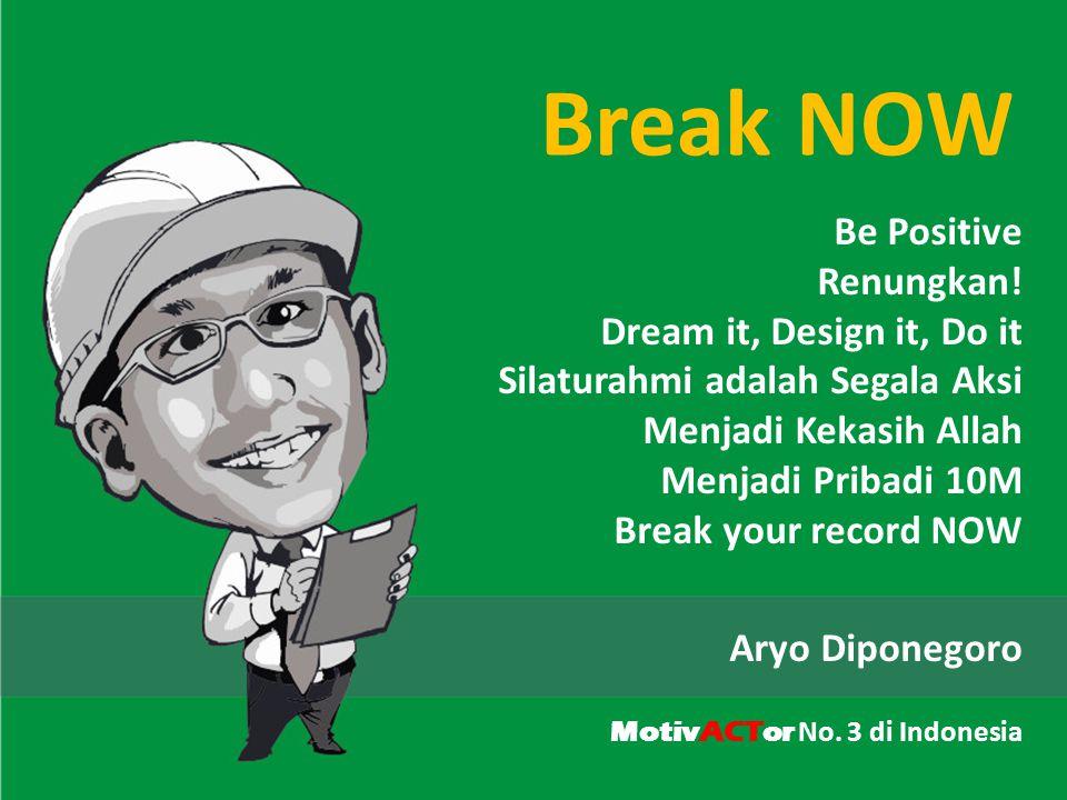 Break NOW Aryo Diponegoro Be Positive Renungkan.