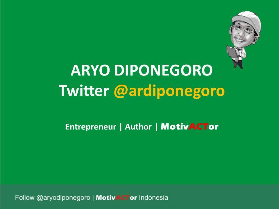 ARYO DIPONEGORO Twitter @ardiponegoro Entrepreneur | Author | MotivACTor